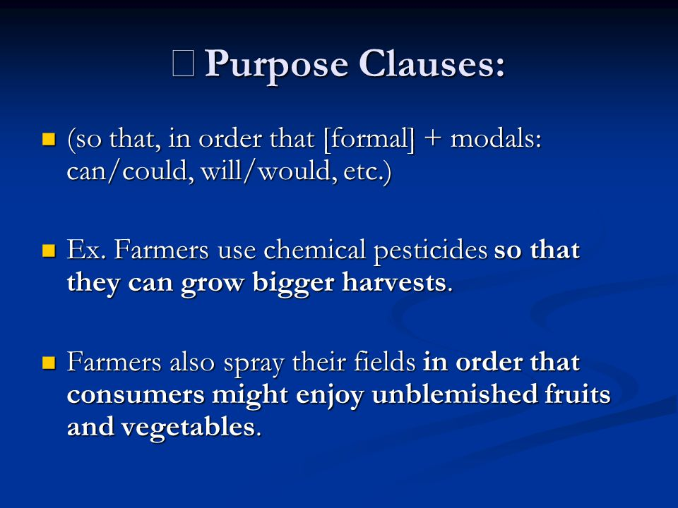 ※Purpose Clauses: (so that, in order that [formal] + modals: can/could, will/would, etc.)